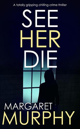 See Her Die by Margaret Murphy